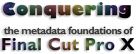 Conquering the metadata foundations of Final Cut Pro X